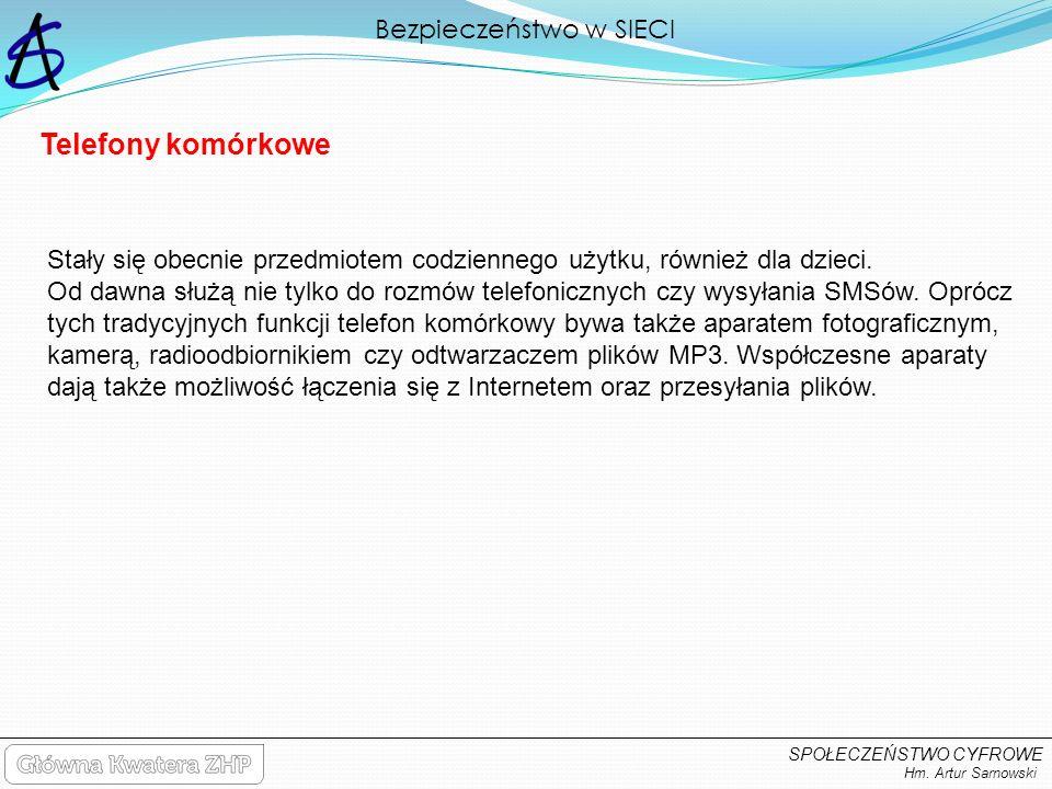 Bezpieczeństwo w SIECI Hm. Artur Sarnowski SPOŁECZEŃSTWO CYFROWE Stały się obecnie przedmiotem codziennego użytku, również dla dzieci. Od dawna służą