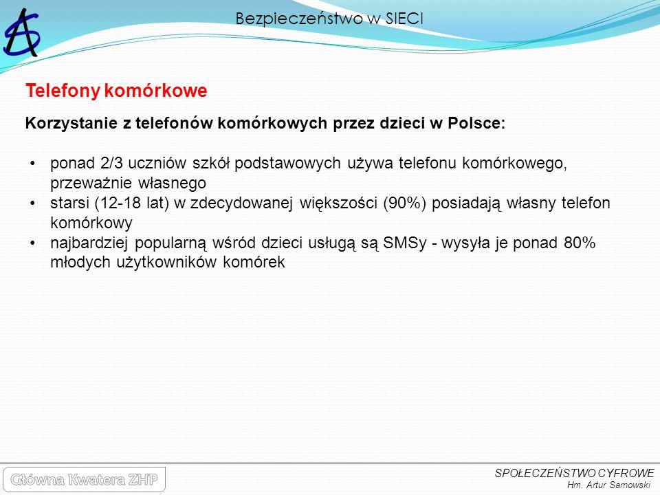 Bezpieczeństwo w SIECI Hm. Artur Sarnowski SPOŁECZEŃSTWO CYFROWE ponad 2/3 uczniów szkół podstawowych używa telefonu komórkowego, przeważnie własnego