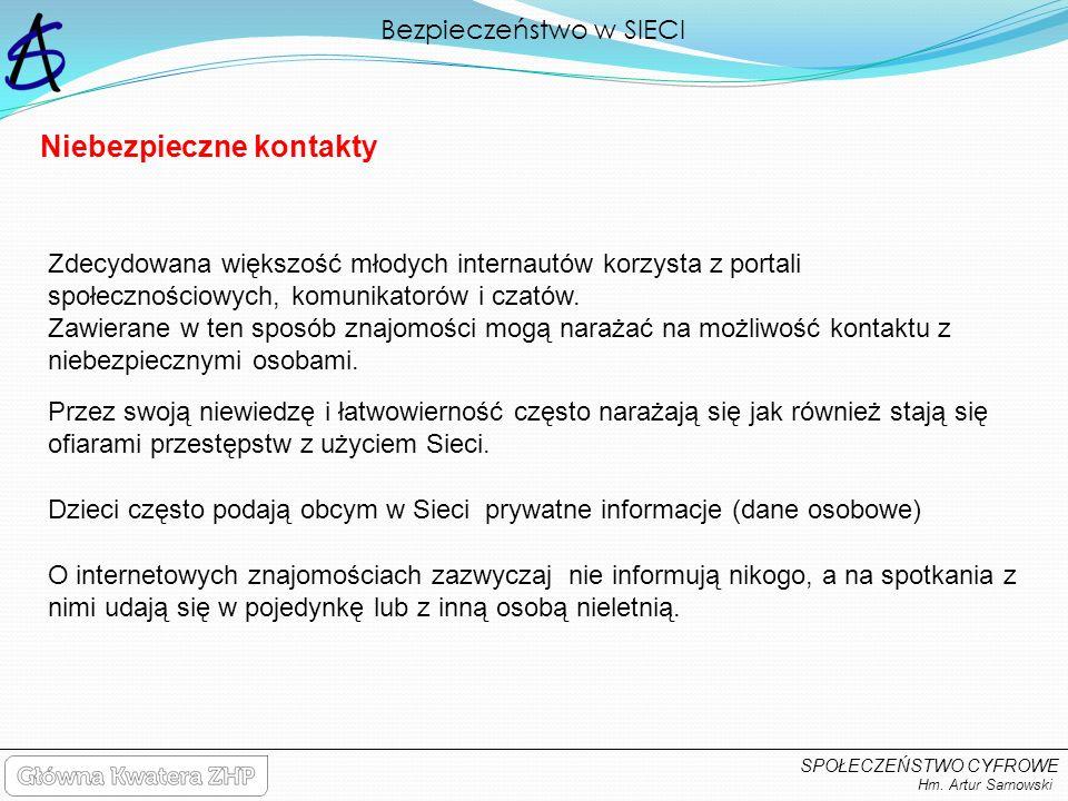 Bezpieczeństwo w SIECI Hm. Artur Sarnowski SPOŁECZEŃSTWO CYFROWE Zdecydowana większość młodych internautów korzysta z portali społecznościowych, komun