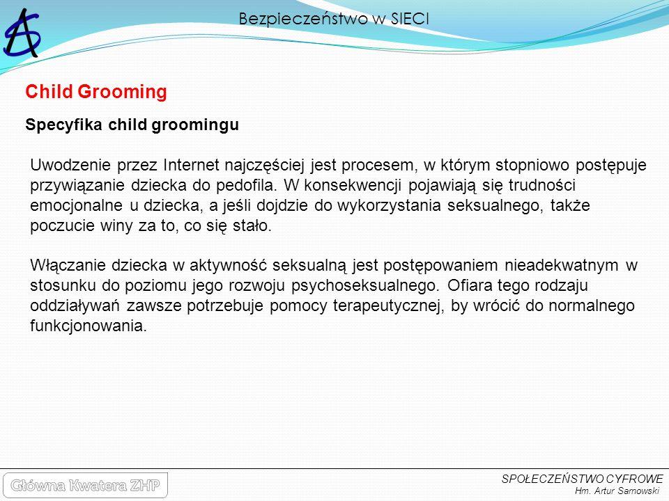 Bezpieczeństwo w SIECI Hm. Artur Sarnowski SPOŁECZEŃSTWO CYFROWE Uwodzenie przez Internet najczęściej jest procesem, w którym stopniowo postępuje przy