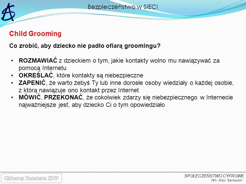 Bezpieczeństwo w SIECI Hm. Artur Sarnowski SPOŁECZEŃSTWO CYFROWE ROZMAWIAĆ z dzieckiem o tym, jakie kontakty wolno mu nawiązywać za pomocą Internetu O