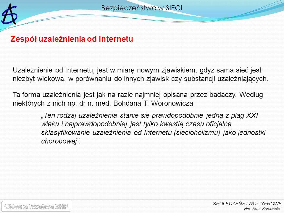 Bezpieczeństwo w SIECI Hm. Artur Sarnowski SPOŁECZEŃSTWO CYFROWE Uzależnienie od Internetu, jest w miarę nowym zjawiskiem, gdyż sama sieć jest niezbyt