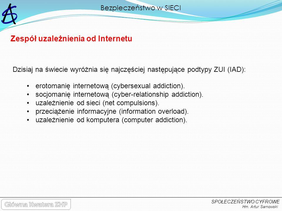 Bezpieczeństwo w SIECI Hm. Artur Sarnowski SPOŁECZEŃSTWO CYFROWE Dzisiaj na świecie wyróżnia się najczęściej następujące podtypy ZUI (IAD): Zespół uza