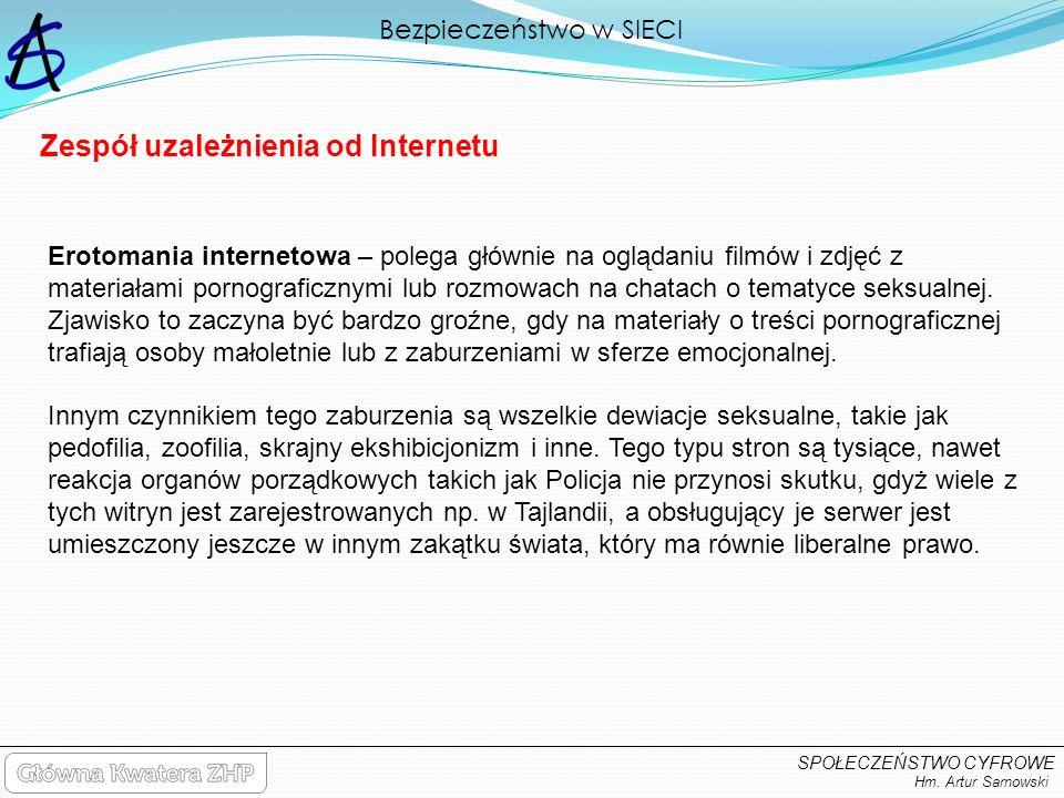 Bezpieczeństwo w SIECI Hm. Artur Sarnowski SPOŁECZEŃSTWO CYFROWE Zespół uzależnienia od Internetu Erotomania internetowa – polega głównie na oglądaniu