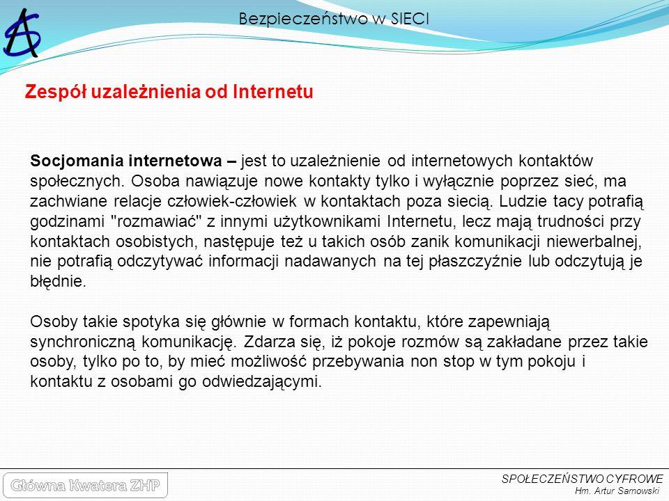 Bezpieczeństwo w SIECI Hm. Artur Sarnowski SPOŁECZEŃSTWO CYFROWE Zespół uzależnienia od Internetu Socjomania internetowa – jest to uzależnienie od int