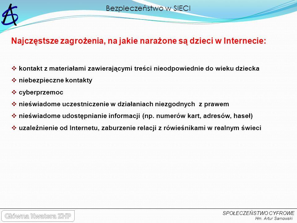 Bezpieczeństwo w SIECI Hm. Artur Sarnowski Najczęstsze zagrożenia, na jakie narażone są dzieci w Internecie: kontakt z materiałami zawierającymi treśc