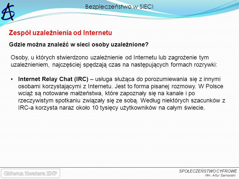 Bezpieczeństwo w SIECI Hm. Artur Sarnowski SPOŁECZEŃSTWO CYFROWE Zespół uzależnienia od Internetu Osoby, u których stwierdzono uzależnienie od Interne