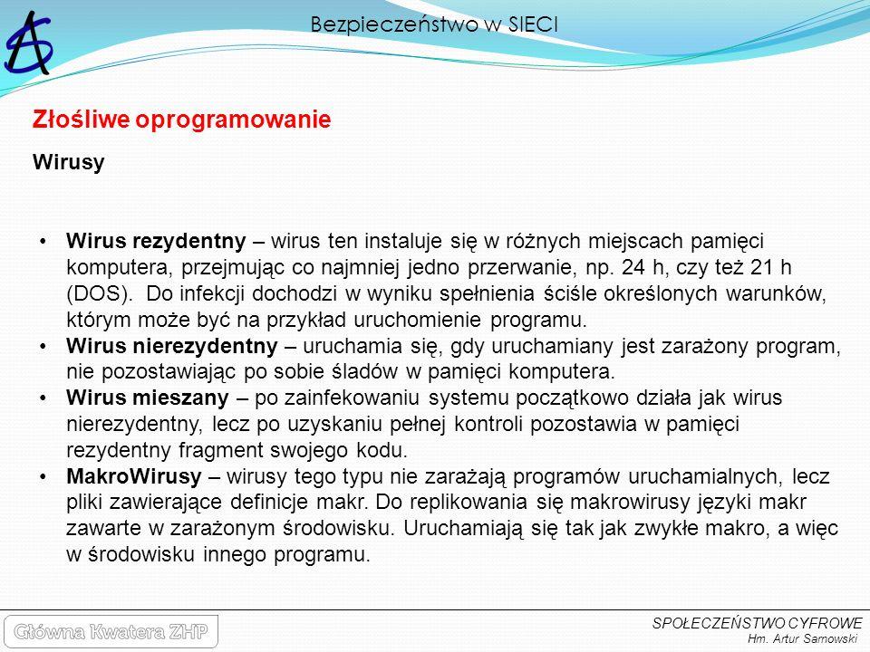 Bezpieczeństwo w SIECI Hm. Artur Sarnowski SPOŁECZEŃSTWO CYFROWE Złośliwe oprogramowanie Wirus rezydentny – wirus ten instaluje się w różnych miejscac