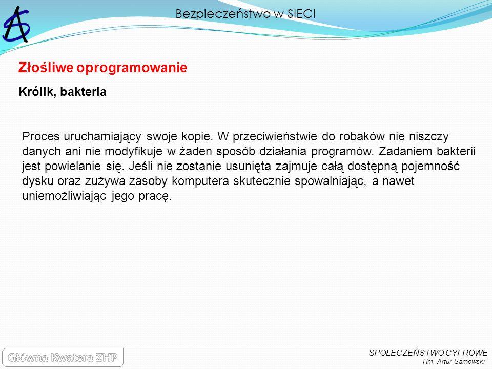 Bezpieczeństwo w SIECI Hm. Artur Sarnowski SPOŁECZEŃSTWO CYFROWE Złośliwe oprogramowanie Proces uruchamiający swoje kopie. W przeciwieństwie do robakó
