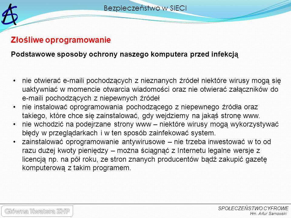 Bezpieczeństwo w SIECI Hm. Artur Sarnowski SPOŁECZEŃSTWO CYFROWE Złośliwe oprogramowanie nie otwierać e-maili pochodzących z nieznanych źródeł niektór