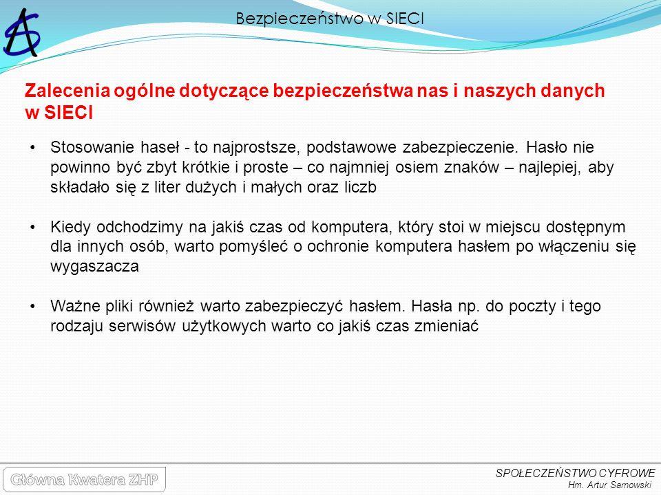 Bezpieczeństwo w SIECI Hm. Artur Sarnowski SPOŁECZEŃSTWO CYFROWE Zalecenia ogólne dotyczące bezpieczeństwa nas i naszych danych w SIECI Stosowanie has