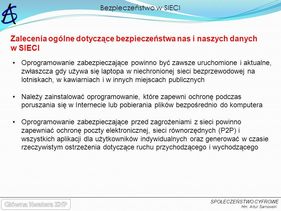Bezpieczeństwo w SIECI Hm. Artur Sarnowski SPOŁECZEŃSTWO CYFROWE Zalecenia ogólne dotyczące bezpieczeństwa nas i naszych danych w SIECI Oprogramowanie