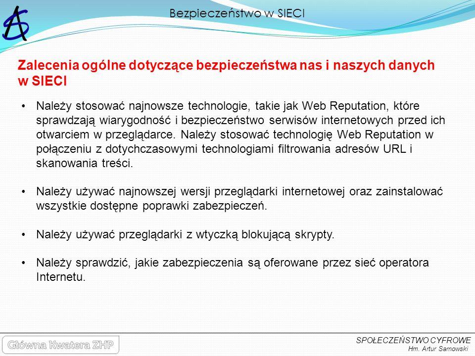 Bezpieczeństwo w SIECI Hm. Artur Sarnowski SPOŁECZEŃSTWO CYFROWE Zalecenia ogólne dotyczące bezpieczeństwa nas i naszych danych w SIECI Należy stosowa