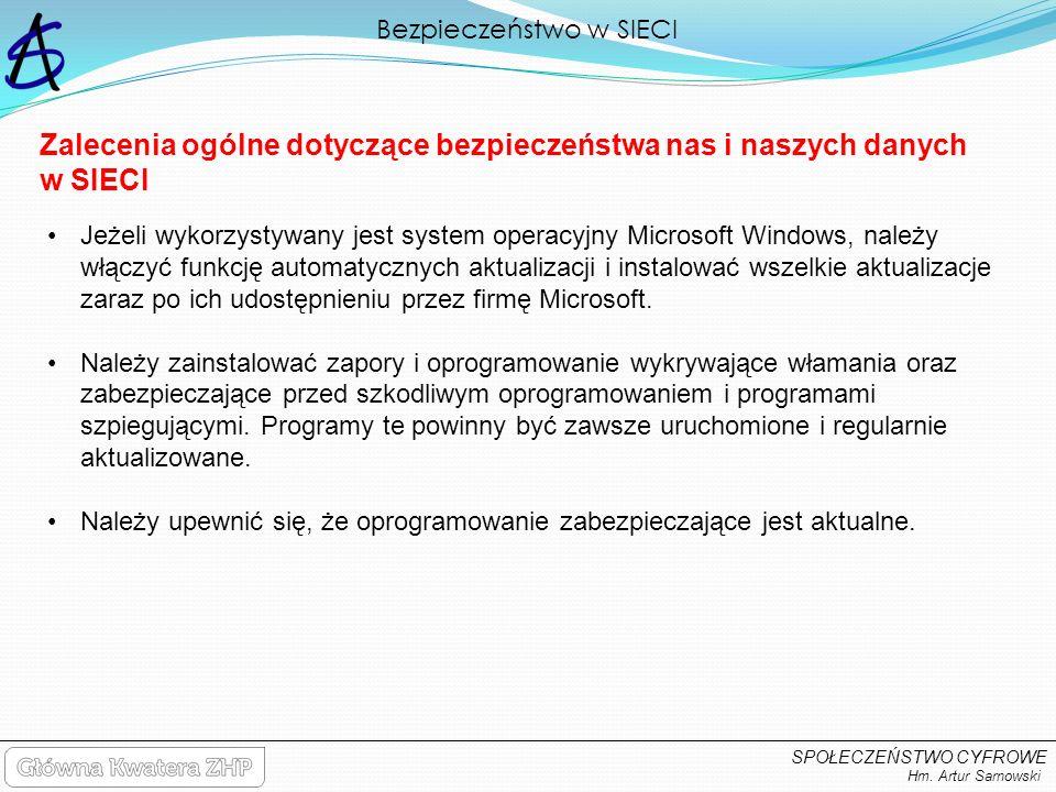 Bezpieczeństwo w SIECI Hm. Artur Sarnowski SPOŁECZEŃSTWO CYFROWE Zalecenia ogólne dotyczące bezpieczeństwa nas i naszych danych w SIECI Jeżeli wykorzy