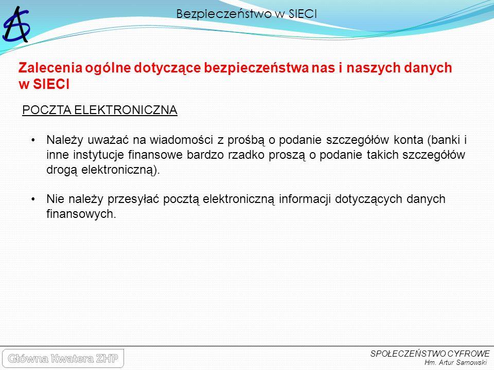 Bezpieczeństwo w SIECI Hm. Artur Sarnowski SPOŁECZEŃSTWO CYFROWE Zalecenia ogólne dotyczące bezpieczeństwa nas i naszych danych w SIECI POCZTA ELEKTRO