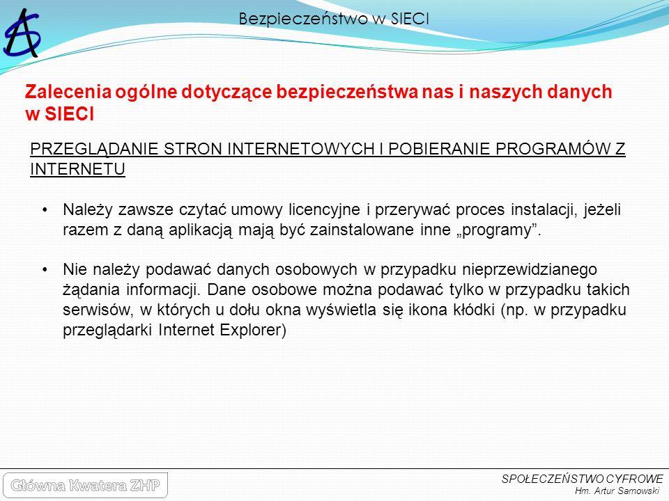 Bezpieczeństwo w SIECI Hm. Artur Sarnowski SPOŁECZEŃSTWO CYFROWE Zalecenia ogólne dotyczące bezpieczeństwa nas i naszych danych w SIECI PRZEGLĄDANIE S