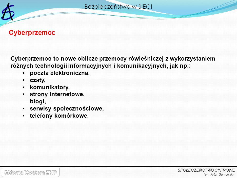 Bezpieczeństwo w SIECI Hm. Artur Sarnowski SPOŁECZEŃSTWO CYFROWE Cyberprzemoc to nowe oblicze przemocy rówieśniczej z wykorzystaniem różnych technolog