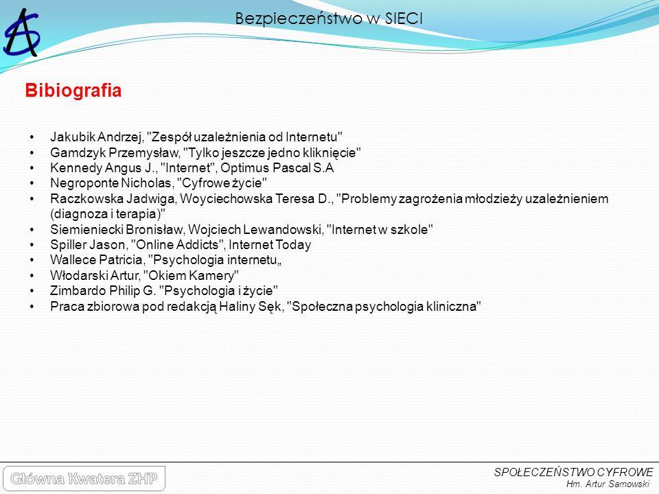 Bezpieczeństwo w SIECI Hm. Artur Sarnowski SPOŁECZEŃSTWO CYFROWE Bibiografia Jakubik Andrzej,
