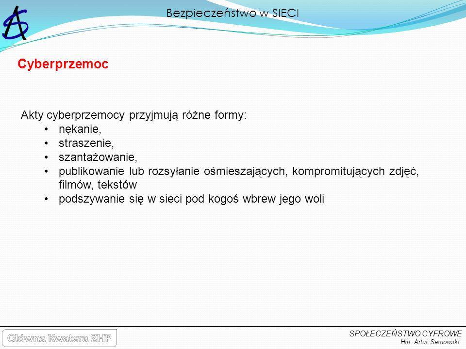 Bezpieczeństwo w SIECI Hm. Artur Sarnowski SPOŁECZEŃSTWO CYFROWE Akty cyberprzemocy przyjmują różne formy: nękanie, straszenie, szantażowanie, publiko