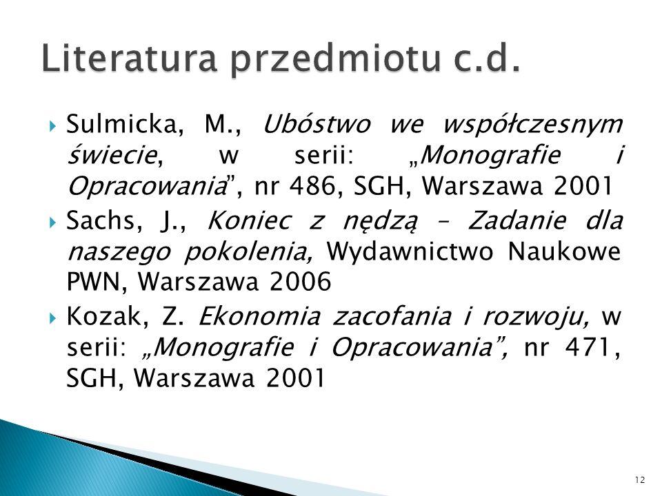 Sulmicka, M., Ubóstwo we współczesnym świecie, w serii: Monografie i Opracowania, nr 486, SGH, Warszawa 2001 Sachs, J., Koniec z nędzą – Zadanie dla n