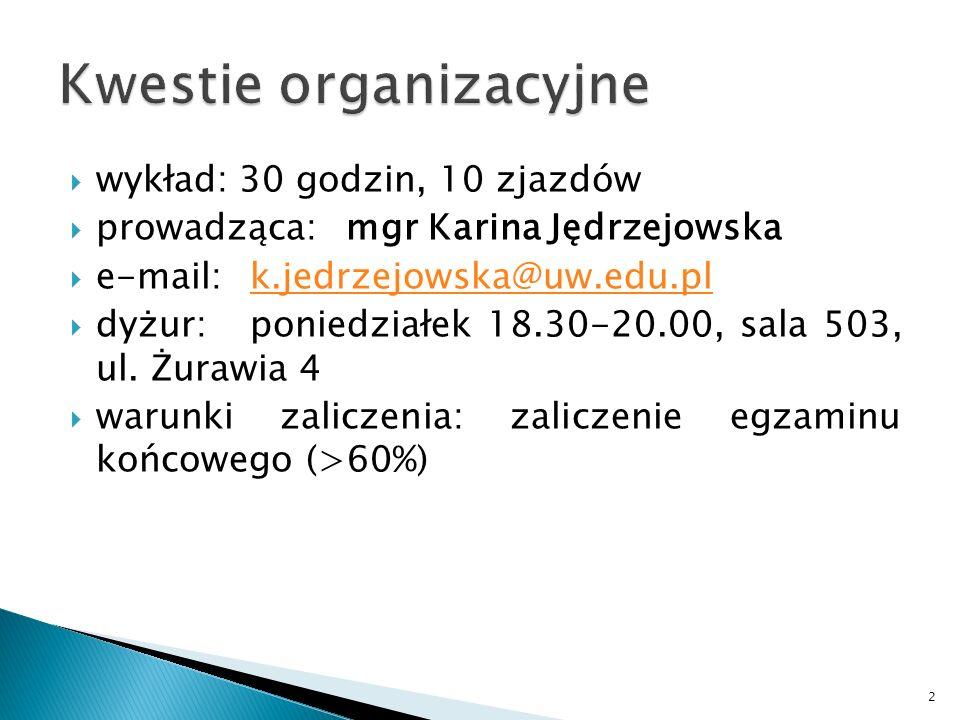 wykład: 30 godzin, 10 zjazdów prowadząca:mgr Karina Jędrzejowska e-mail:k.jedrzejowska@uw.edu.plk.jedrzejowska@uw.edu.pl dyżur:poniedziałek 18.30-20.0