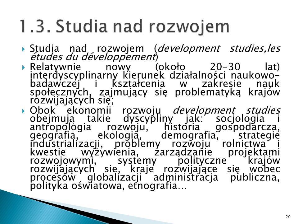 Studia nad rozwojem (development studies,les études du développement) Relatywnie nowy (około 20-30 lat) interdyscyplinarny kierunek działalności nauko