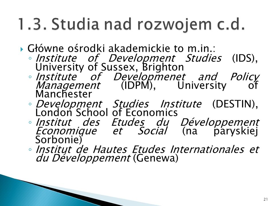 Główne ośrodki akademickie to m.in.: Institute of Development Studies (IDS), University of Sussex, Brighton Institute of Developmenet and Policy Manag