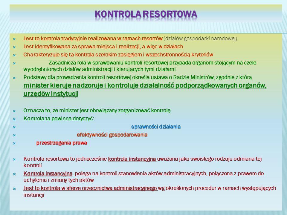 Jest to kontrola tradycyjnie realizowana w ramach resortów (działów gospodarki narodowej) Jest identyfikowana za sprawa miejsca i realizacji, a więc w