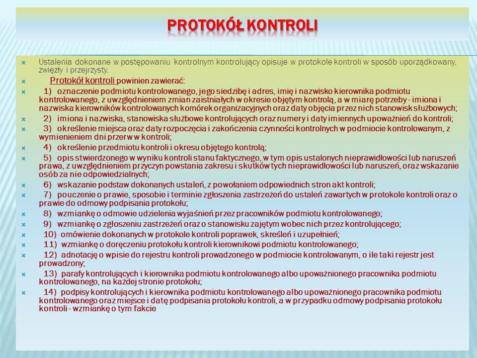 Ustalenia dokonane w postępowaniu kontrolnym kontrolujący opisuje w protokole kontroli w sposób uporządkowany, zwięzły i przejrzysty. Protokół kontrol