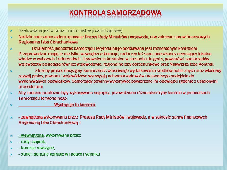Realizowana jest w ramach administracji samorządowej Prezes Rady Ministrów i wojewoda Regionalna Izba Obrachunkowa Nadzór nad samorządem sprawuje Prez
