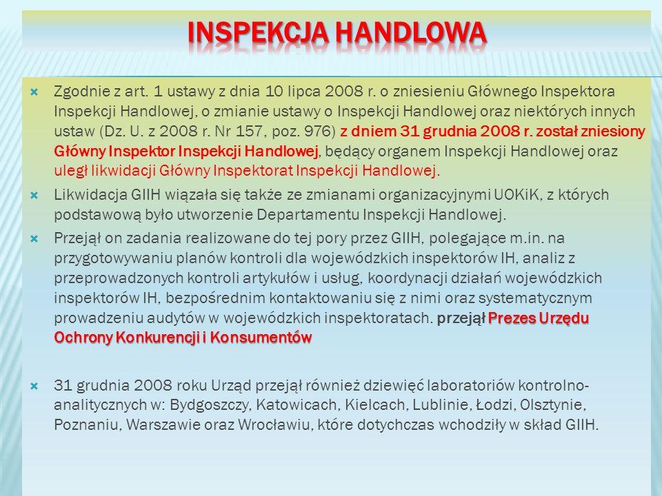 Zgodnie z art. 1 ustawy z dnia 10 lipca 2008 r. o zniesieniu Głównego Inspektora Inspekcji Handlowej, o zmianie ustawy o Inspekcji Handlowej oraz niek
