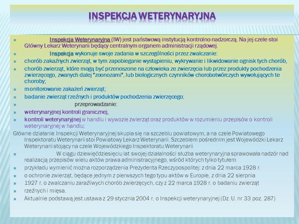 Inspekcja Weterynaryjna Inspekcja Weterynaryjna (IW) jest państwową instytucją kontrolno-nadzorczą. Na jej czele stoi Główny Lekarz Weterynarii będący