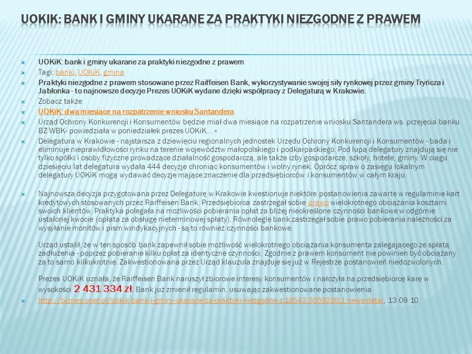 UOKiK: bank i gminy ukarane za praktyki niezgodne z prawem Tagi: banki, UOKiK, gminabankiUOKiKgmina Praktyki niezgodne z prawem stosowane przez Raiffe