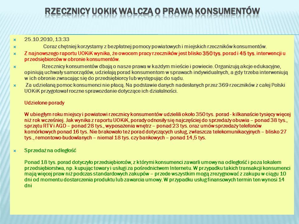 25.10.2010, 13:33 Coraz chętniej korzystamy z bezpłatnej pomocy powiatowych i miejskich rzeczników konsumentów. 350 tys45 tys Z najnowszego raportu UO