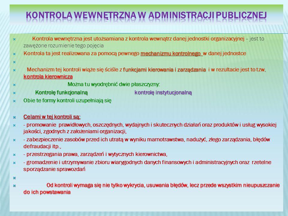 Kontrola wewnętrzna jest utożsamiana z kontrola wewnątrz danej jednostki organizacyjnej – jest to zawężone rozumienie tego pojęcia mechanizmu kontrolnego Kontrola ta jest realizowana za pomocą pewnego mechanizmu kontrolnego w danej jednostce funkcjami kierowania i zarządzania.