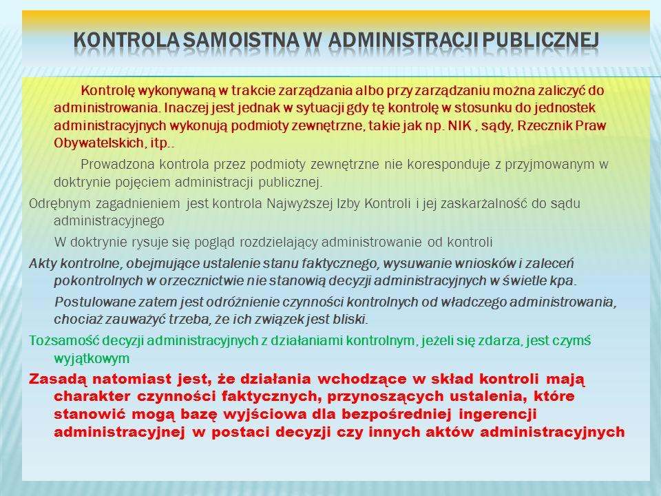 Kontrolę wykonywaną w trakcie zarządzania albo przy zarządzaniu można zaliczyć do administrowania. Inaczej jest jednak w sytuacji gdy tę kontrolę w st