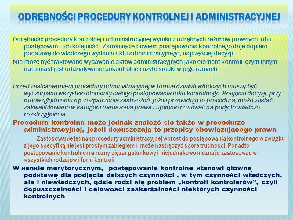 Odrębność procedury kontrolnej i administracyjnej wynika z odrębnych reżimów prawnych obu postępowań i ich kolejności. Zamknięcie bowiem postępowania