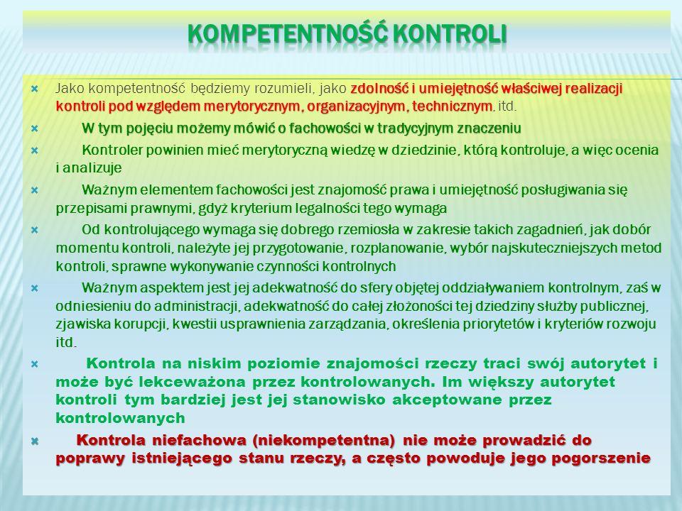 zdolność i umiejętność właściwej realizacji kontroli pod względem merytorycznym, organizacyjnym, technicznym Jako kompetentność będziemy rozumieli, jako zdolność i umiejętność właściwej realizacji kontroli pod względem merytorycznym, organizacyjnym, technicznym, itd.