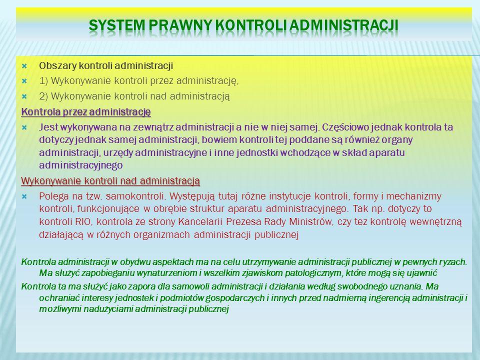 Obszary kontroli administracji 1) Wykonywanie kontroli przez administrację, 2) Wykonywanie kontroli nad administracją Kontrola przez administrację Jest wykonywana na zewnątrz administracji a nie w niej samej.