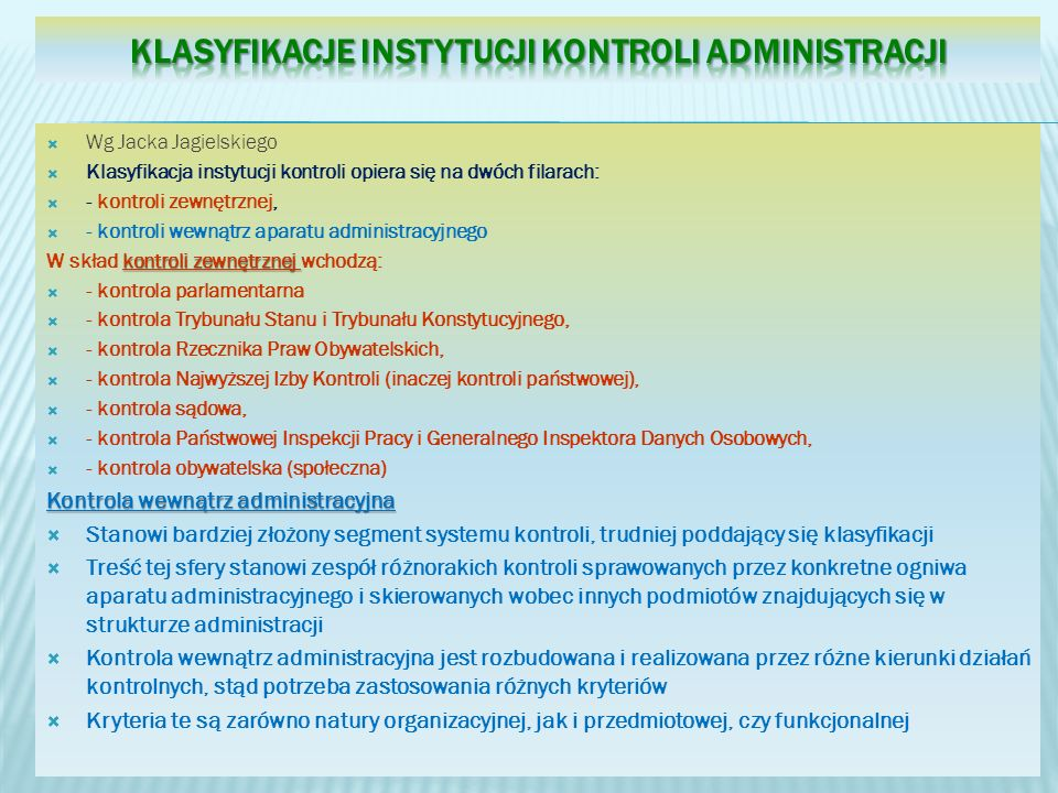 Wg Jacka Jagielskiego Klasyfikacja instytucji kontroli opiera się na dwóch filarach: - kontroli zewnętrznej, - kontroli wewnątrz aparatu administracyj