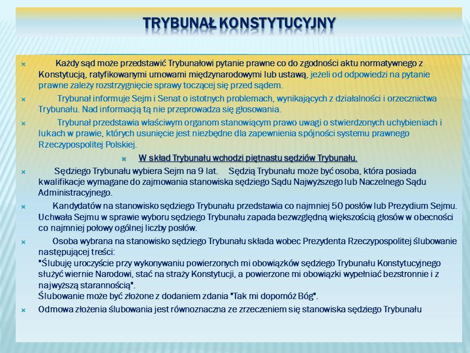 Każdy sąd może przedstawić Trybunałowi pytanie prawne co do zgodności aktu normatywnego z Konstytucją, ratyfikowanymi umowami międzynarodowymi lub ust