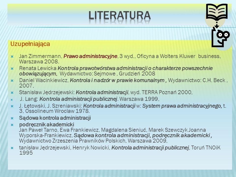 Uzupełniająca Jan Zimmermann, Prawo administracyjne, 3 wyd., Oficyna a Wolters Kluwer business, Warszawa 2008.