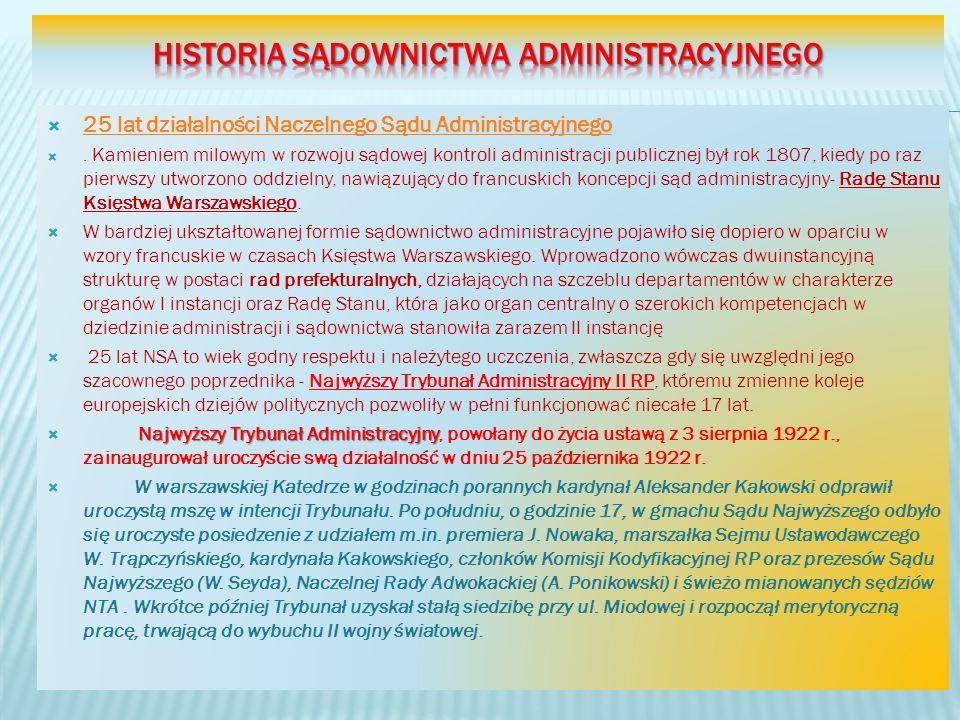 25 lat działalności Naczelnego Sądu Administracyjnego. Kamieniem milowym w rozwoju sądowej kontroli administracji publicznej był rok 1807, kiedy po ra