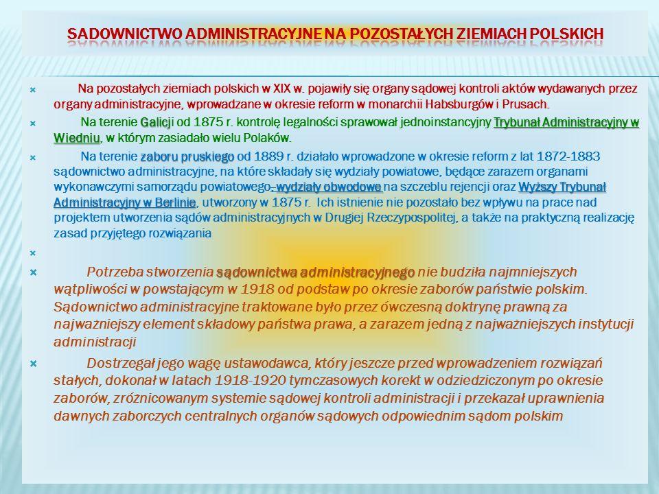 Na pozostałych ziemiach polskich w XIX w. pojawiły się organy sądowej kontroli aktów wydawanych przez organy administracyjne, wprowadzane w okresie re