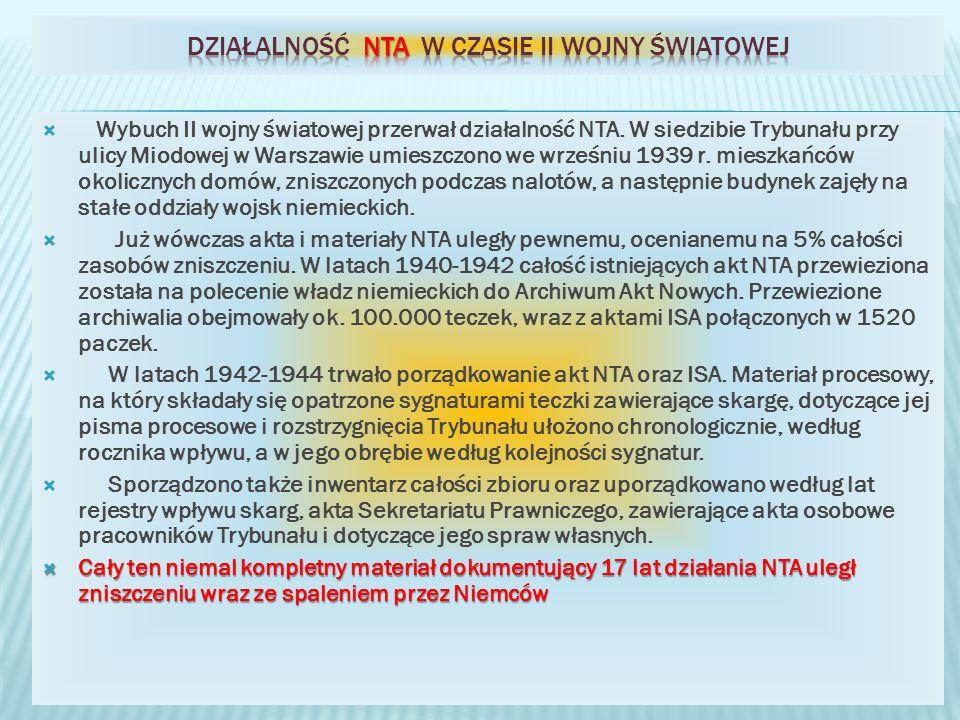 Wybuch II wojny światowej przerwał działalność NTA. W siedzibie Trybunału przy ulicy Miodowej w Warszawie umieszczono we wrześniu 1939 r. mieszkańców