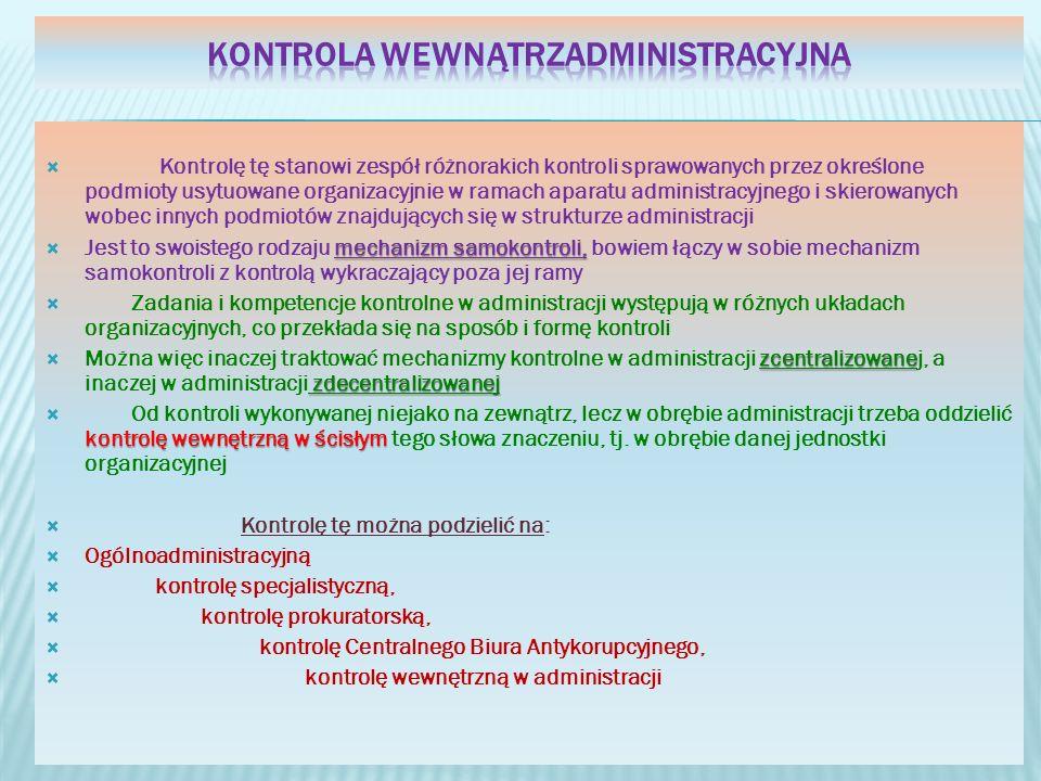 Kontrolę tę stanowi zespół różnorakich kontroli sprawowanych przez określone podmioty usytuowane organizacyjnie w ramach aparatu administracyjnego i s
