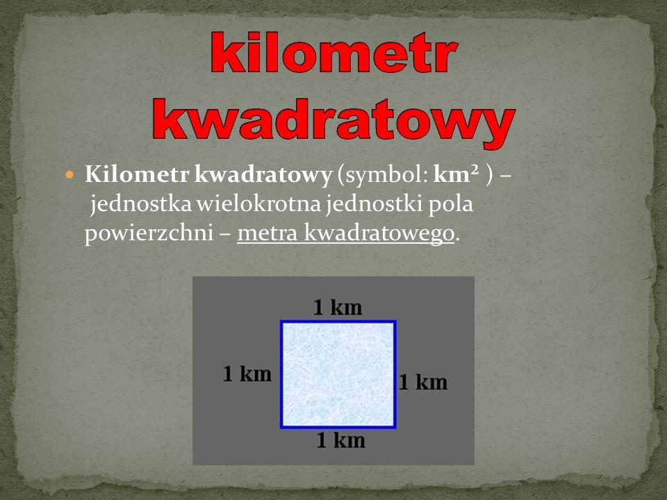 Kilometr kwadratowy (symbol: km² ) – jednostka wielokrotna jednostki pola powierzchni – metra kwadratowego.