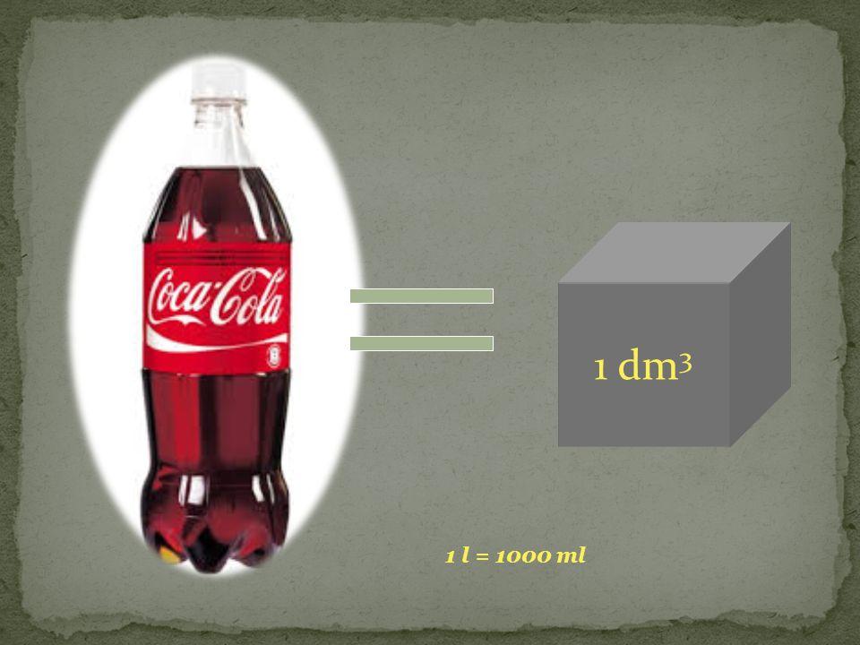 1 dm 3 1 l = 1000 ml