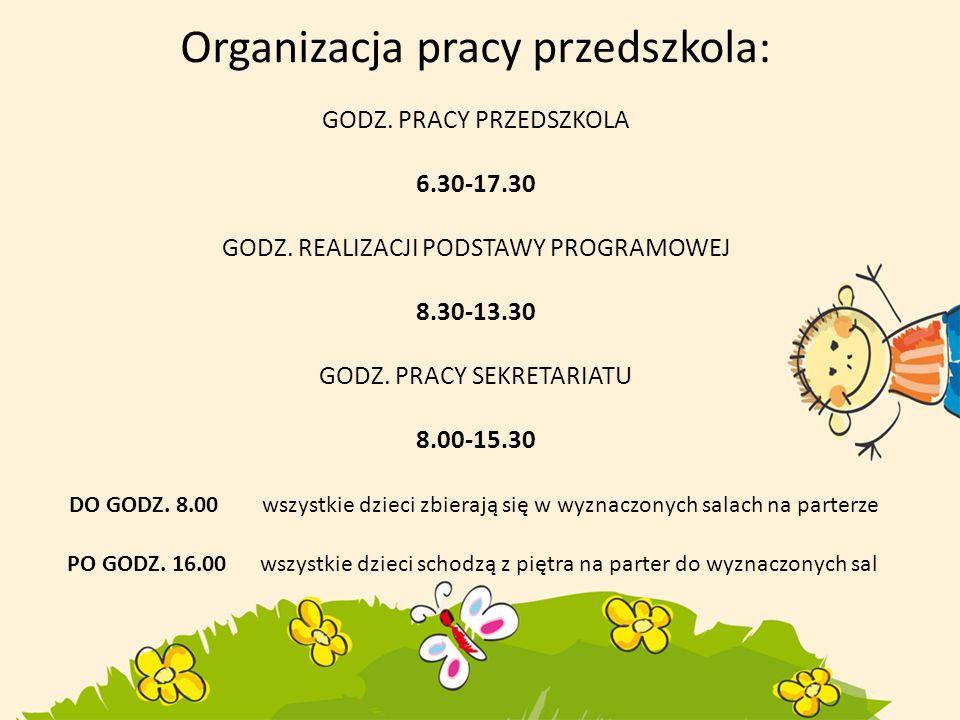 Organizacja pracy przedszkola: GODZ. PRACY PRZEDSZKOLA 6.30-17.30 GODZ. REALIZACJI PODSTAWY PROGRAMOWEJ 8.30-13.30 GODZ. PRACY SEKRETARIATU 8.00-15.30
