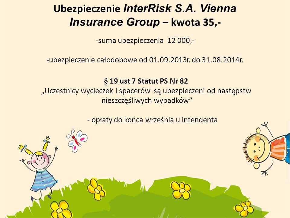 Ubezpieczenie InterRisk S.A. Vienna Insurance Group – kwota 35,- -suma ubezpieczenia 12 000,- -ubezpieczenie całodobowe od 01.09.2013r. do 31.08.2014r